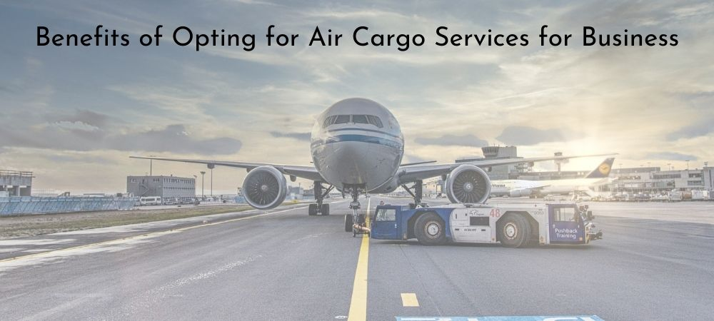 Benefits of Opting for Air Cargo Services for Business